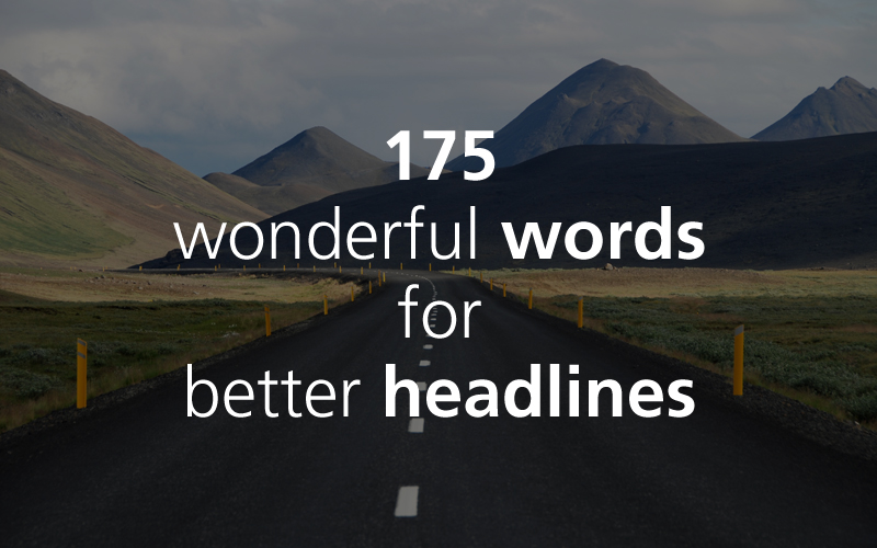175 Wonderful Words for Better Headlines