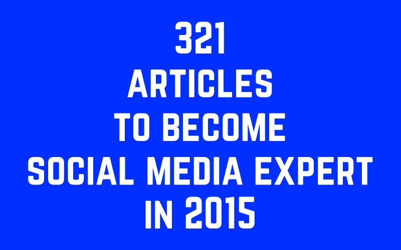 Want to become social media expert in 2015? Read these 321 articles