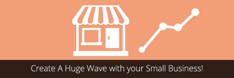 Create A Huge Wave with your Small Business!