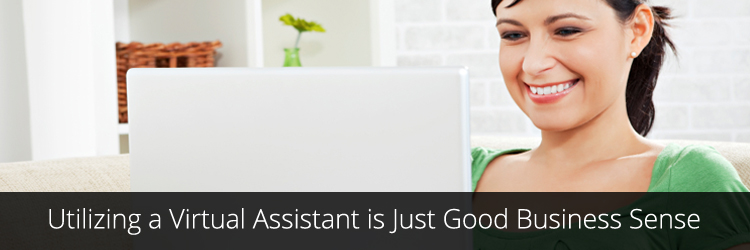 Utilizing a Virtual Assistant is Just Good Business Sense