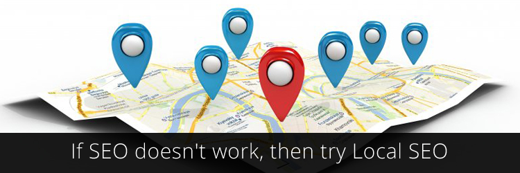 If SEO doesn't work, then try Local SEO