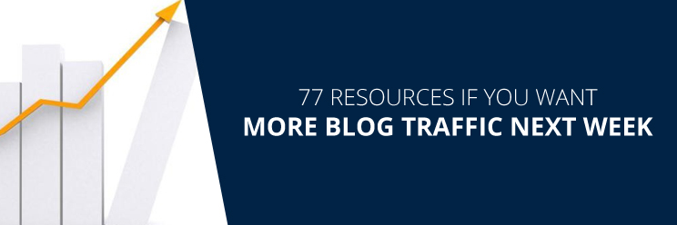 77 resources if you want more blog traffic next week