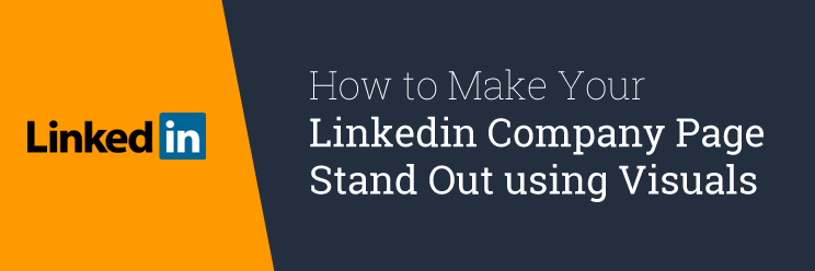 How to Make Your Linkedin Company Page Stand Out using Visuals
